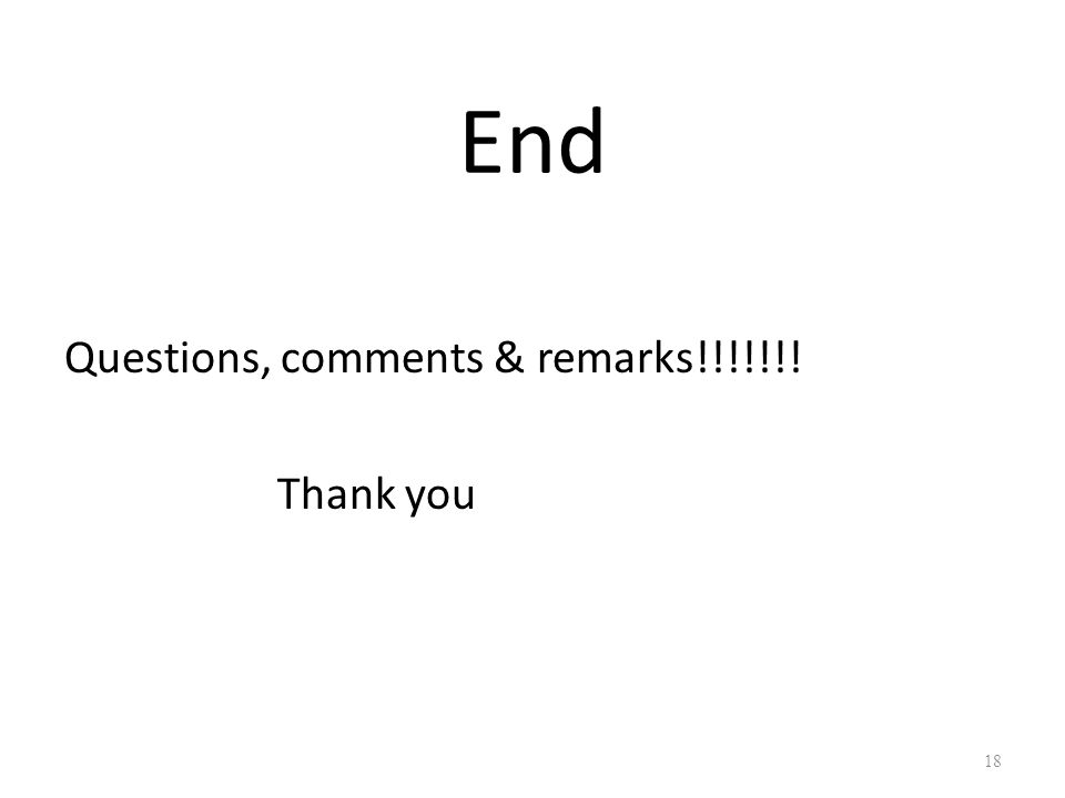 End Questions, comments & remarks!!!!!!! Thank you 18