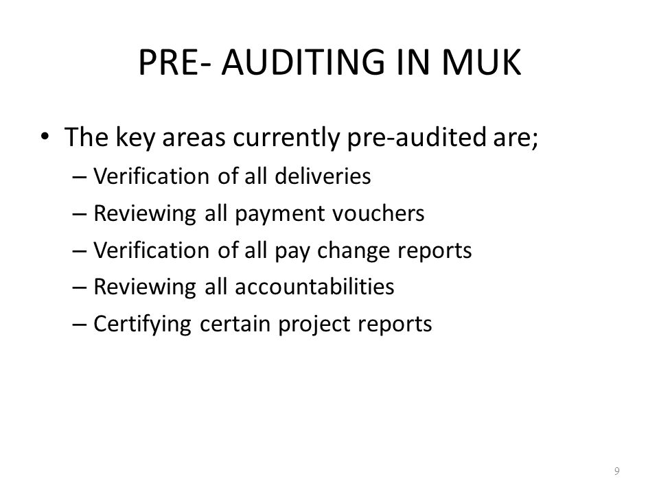PRE- AUDITING IN MUK The key areas currently pre-audited are; – Verification of all deliveries – Reviewing all payment vouchers – Verification of all