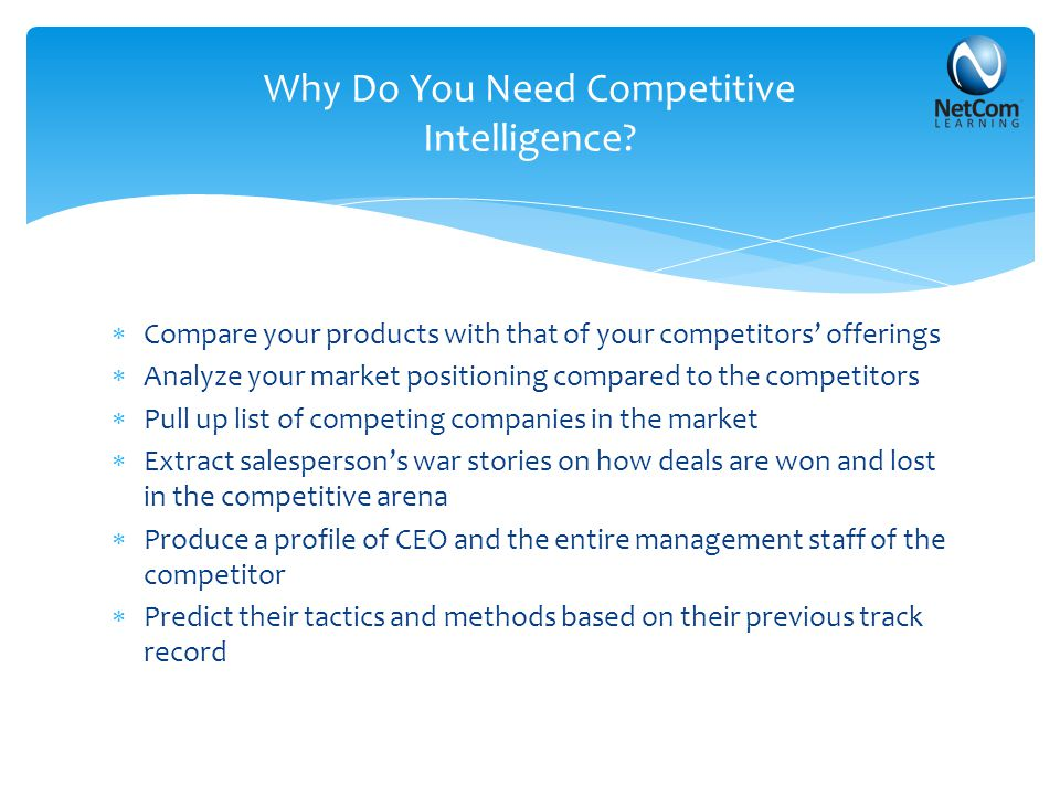  Compare your products with that of your competitors' offerings  Analyze your market positioning compared to the competitors  Pull up list of compe