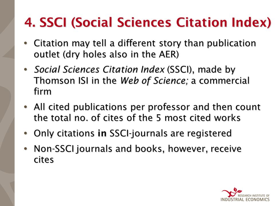 4. SSCI (Social Sciences Citation Index)  Citation may tell a different story than publication outlet (dry holes also in the AER)  Social Sciences C
