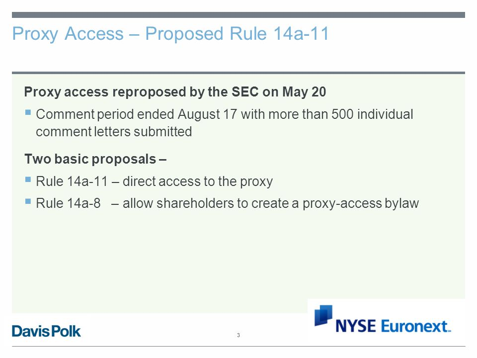 3 Proxy Access – Proposed Rule 14a-11 Proxy access reproposed by the SEC on May 20  Comment period ended August 17 with more than 500 individual comment letters submitted Two basic proposals –  Rule 14a-11 – direct access to the proxy  Rule 14a-8 – allow shareholders to create a proxy-access bylaw
