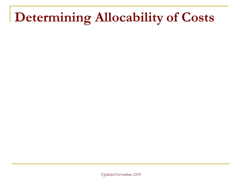 Updated November 2009 Determining Allocability of Costs