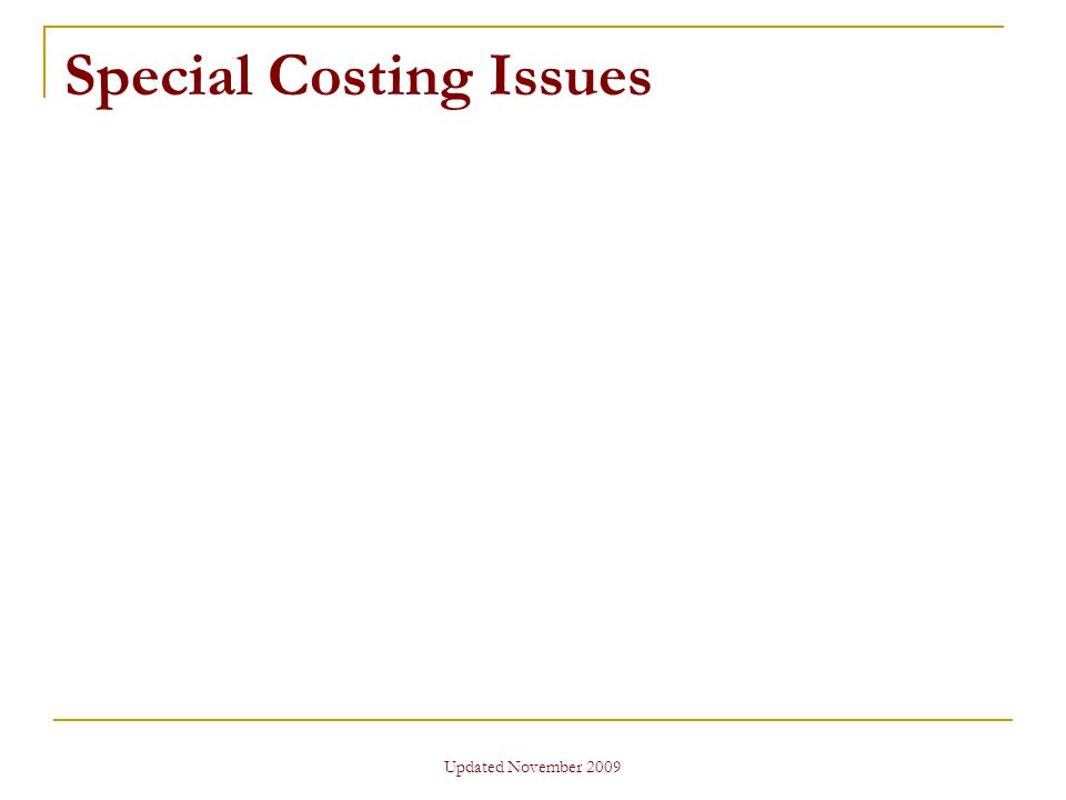 Updated November 2009 Special Costing Issues