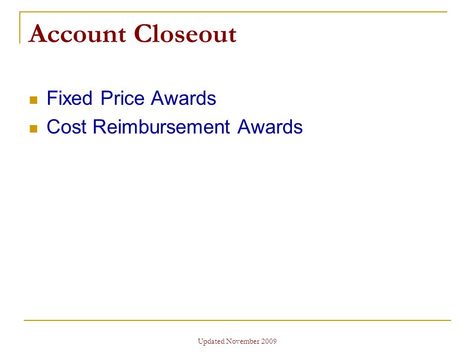 Updated November 2009 Account Closeout Fixed Price Awards Cost Reimbursement Awards