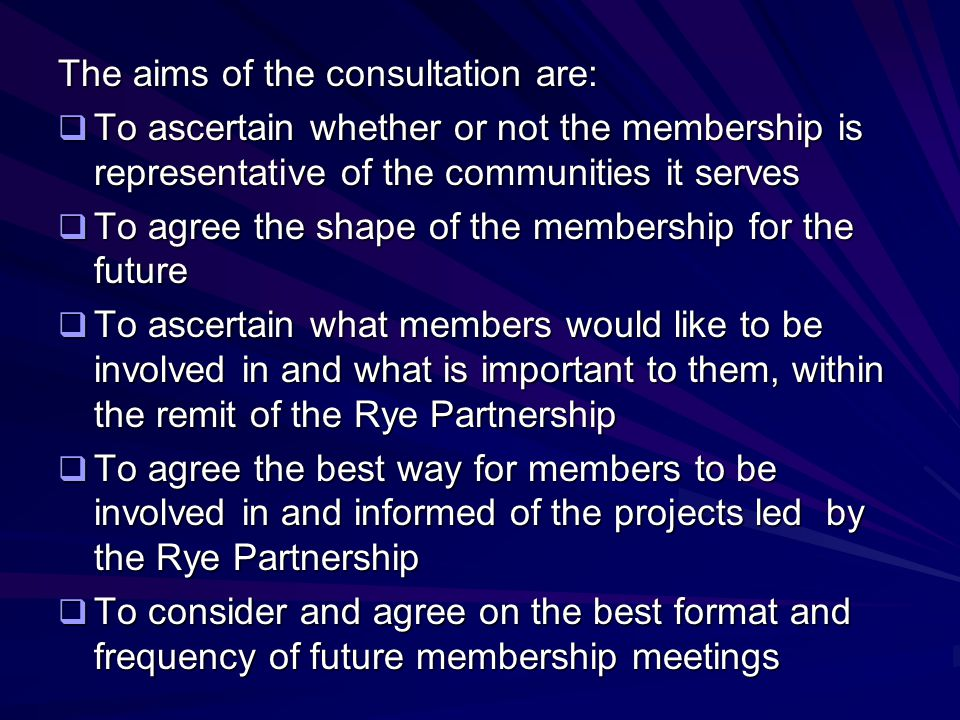 The aims of the consultation are:  To ascertain whether or not the membership is representative of the communities it serves  To agree the shape of