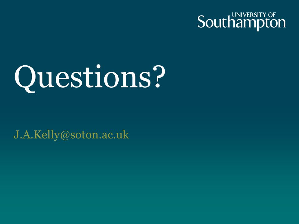 Questions J.A.Kelly@soton.ac.uk
