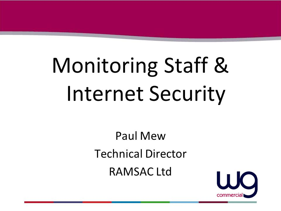 Monitoring Staff & Internet Security Paul Mew Technical Director RAMSAC Ltd