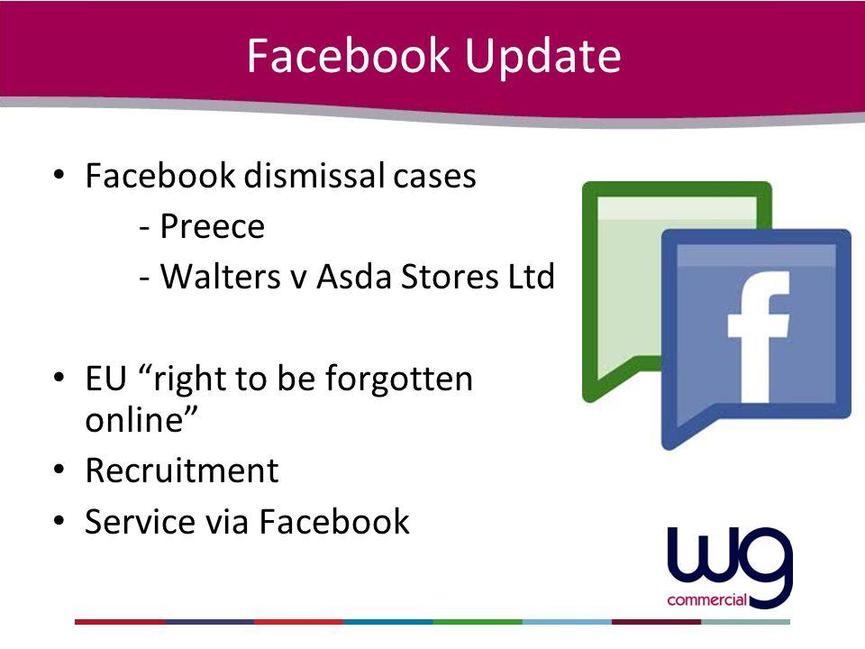 Facebook Update Facebook dismissal cases - Preece - Walters v Asda Stores Ltd EU right to be forgotten online Recruitment Service via Facebook