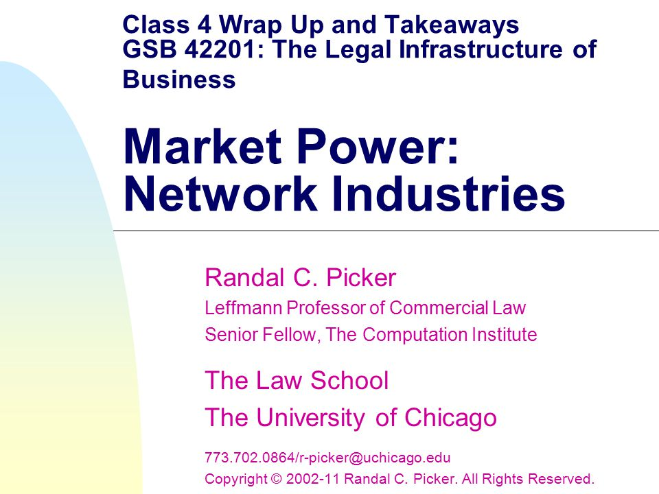 Class 4 Wrap Up and Takeaways GSB 42201: The Legal Infrastructure of Business Market Power: Network Industries Randal C.