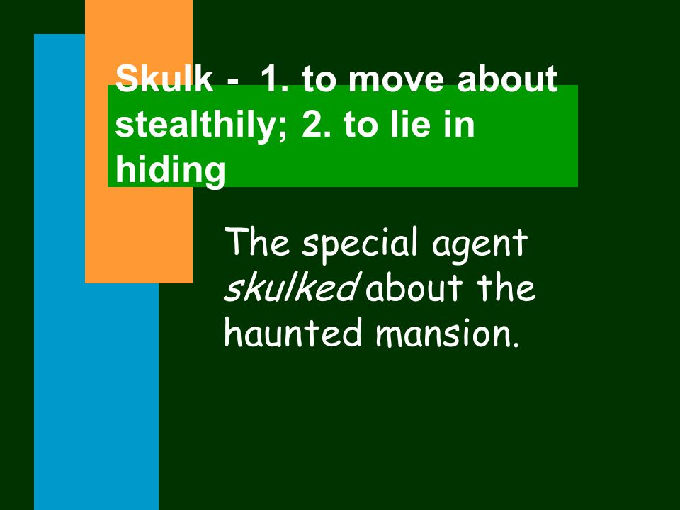 Skulk - 1. to move about stealthily; 2.