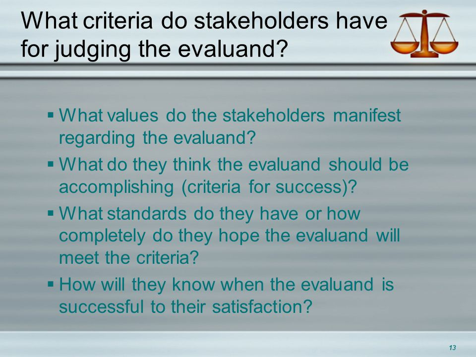 What criteria do stakeholders have for judging the evaluand.