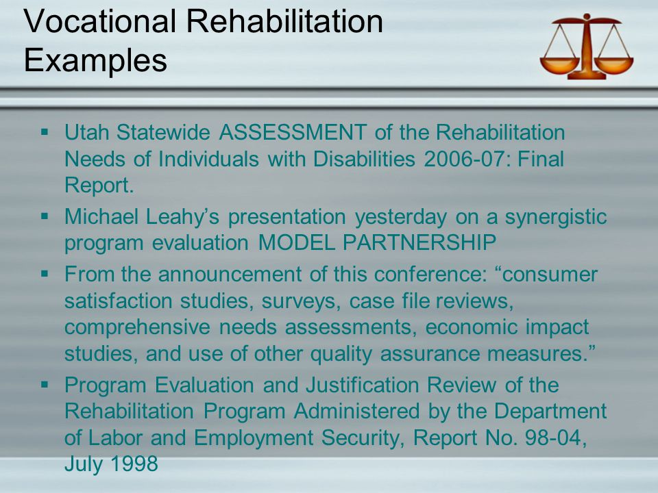 Vocational Rehabilitation Evaluation  Has a long history in the literature (I found resources from the 1970's forward).