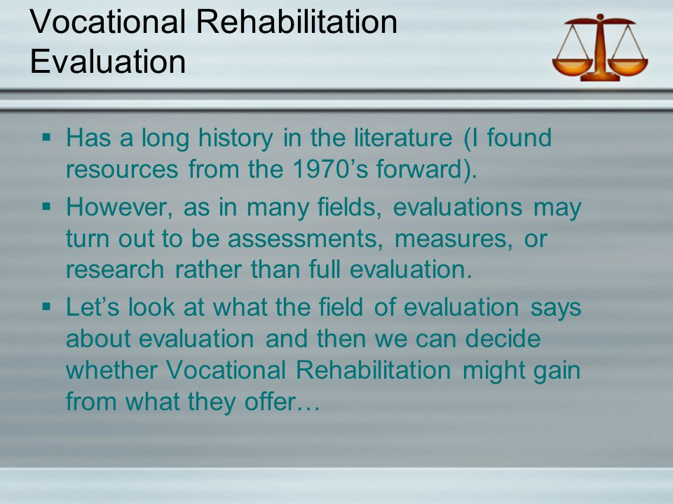 Vocational Rehabilitation Evaluation  Has a long history in the literature (I found resources from the 1970's forward).
