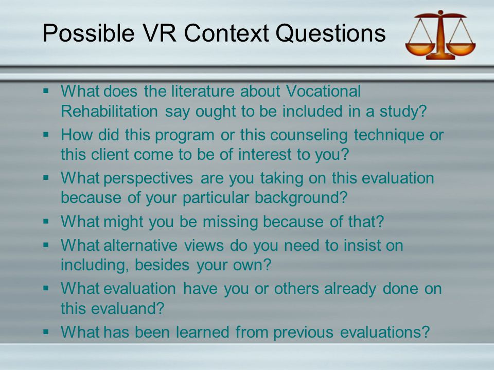 Possible VR Context Questions  What does the literature about Vocational Rehabilitation say ought to be included in a study.