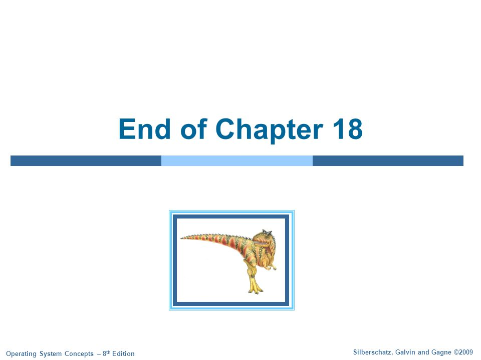 Silberschatz, Galvin and Gagne ©2009 Operating System Concepts – 8 th Edition End of Chapter 18