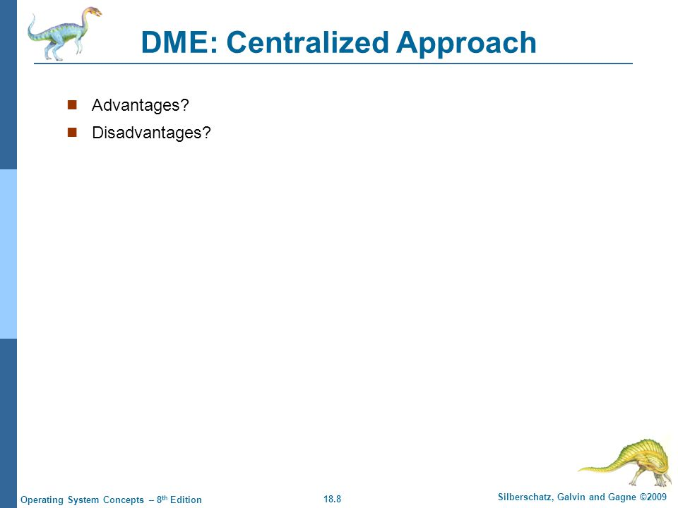 18.8 Silberschatz, Galvin and Gagne ©2009 Operating System Concepts – 8 th Edition DME: Centralized Approach Advantages.
