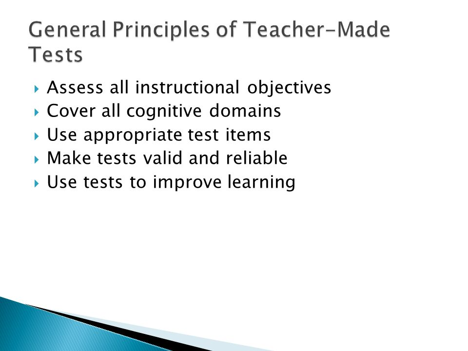  Assess all instructional objectives  Cover all cognitive domains  Use appropriate test items  Make tests valid and reliable  Use tests to improv