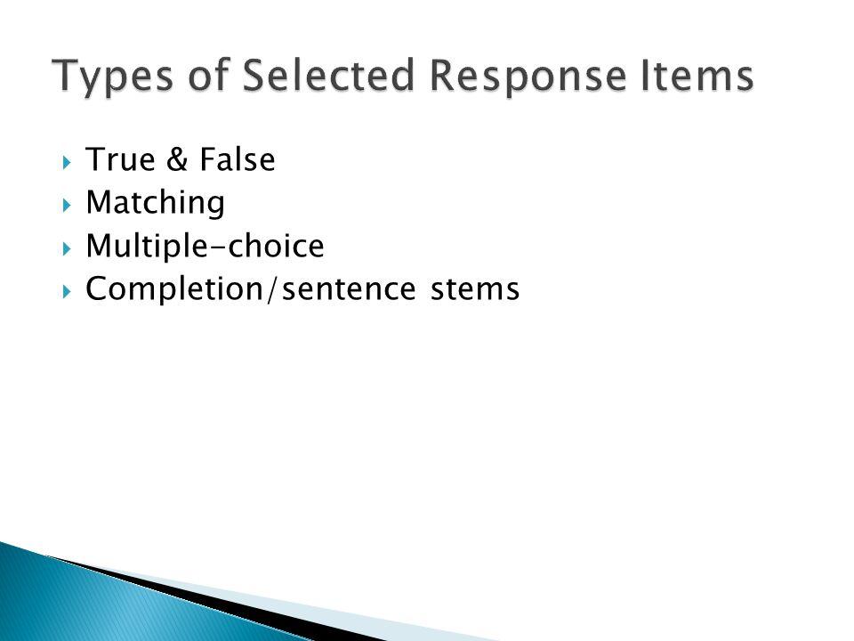 True & False  Matching  Multiple-choice  Completion/sentence stems