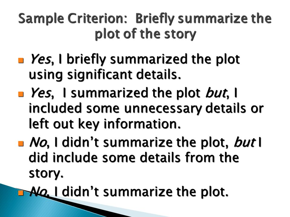 Sample Criterion: Briefly summarize the plot of the story Yes, I briefly summarized the plot using significant details.