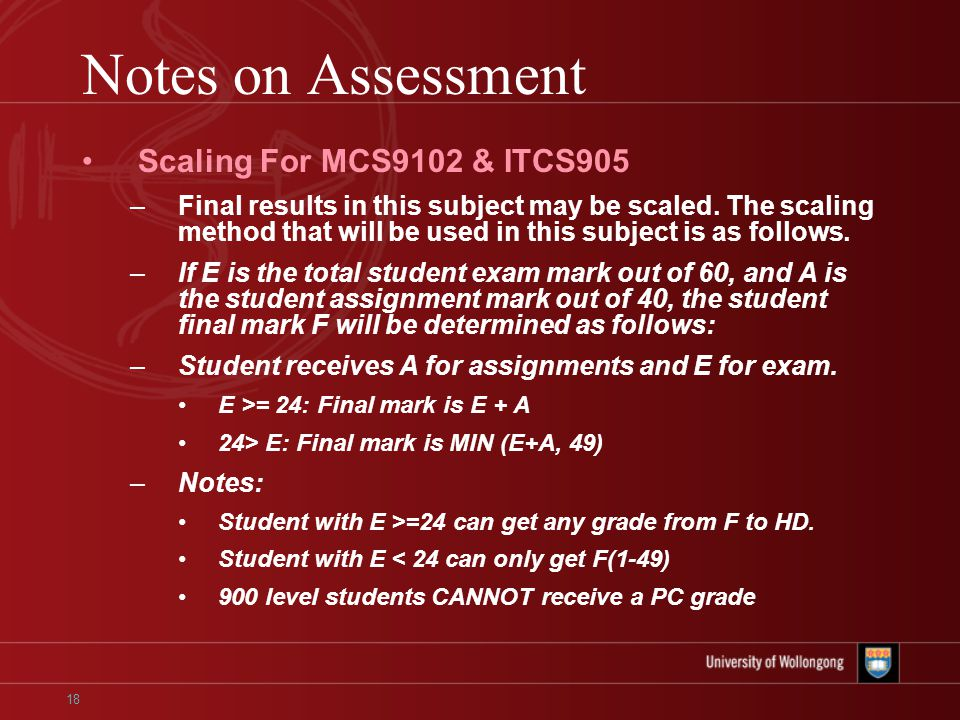 18 Notes on Assessment Scaling For MCS9102 & ITCS905 –Final results in this subject may be scaled.