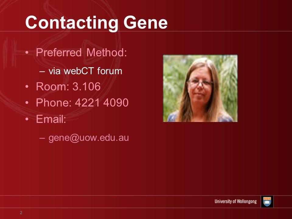 2 Contacting Gene Preferred Method: –via webCT forum Room: 3.106 Phone: 4221 4090 Email: –gene@uow.edu.au