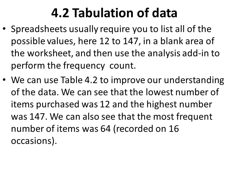 4.2 Tabulation of data Spreadsheets usually require you to list all of the possible values, here 12 to 147, in a blank area of the worksheet, and then
