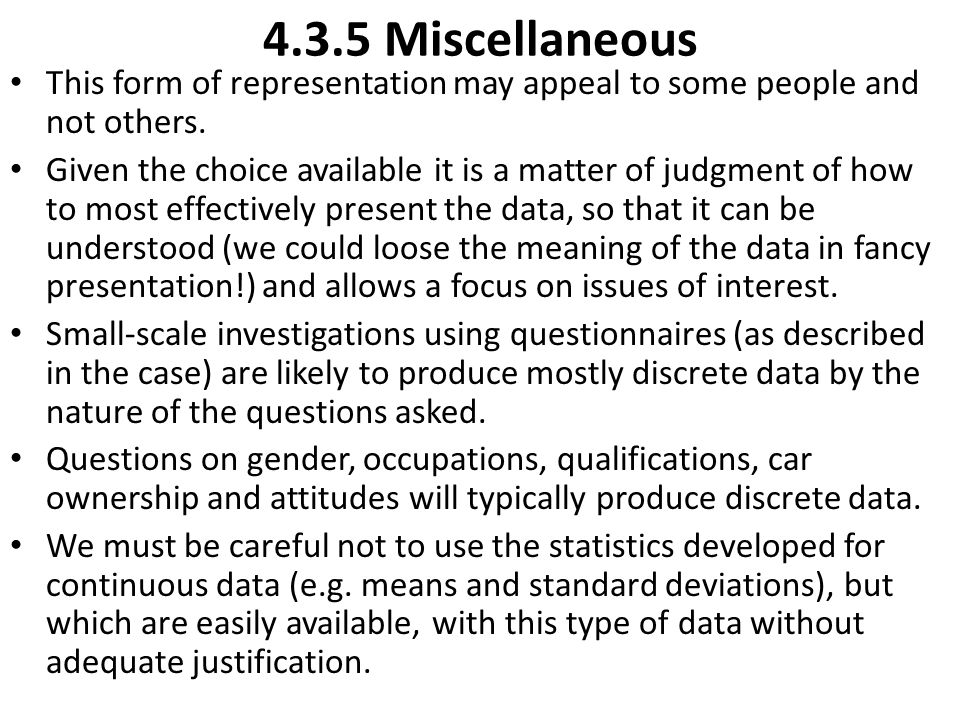 4.3.5 Miscellaneous This form of representation may appeal to some people and not others. Given the choice available it is a matter of judgment of how