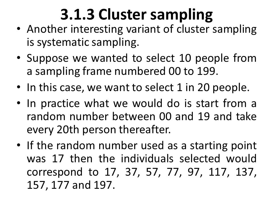 3.1.3 Cluster sampling Another interesting variant of cluster sampling is systematic sampling. Suppose we wanted to select 10 people from a sampling f