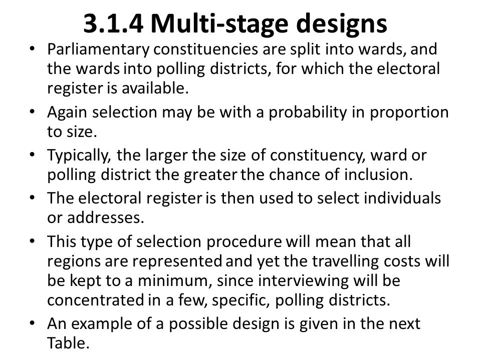 3.1.4 Multi-stage designs Parliamentary constituencies are split into wards, and the wards into polling districts, for which the electoral register is