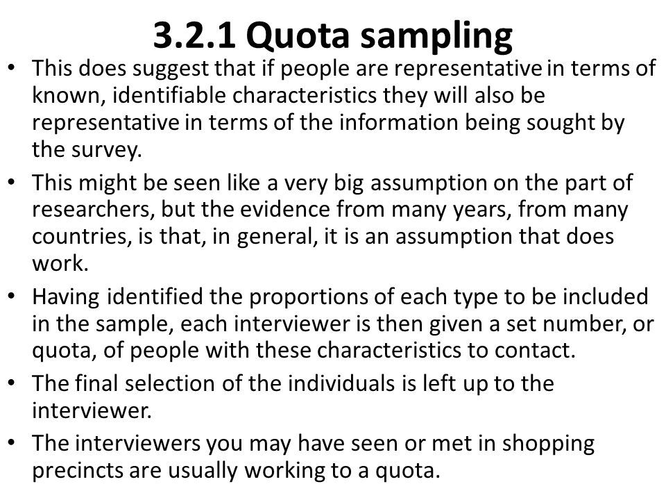 3.2.1 Quota sampling This does suggest that if people are representative in terms of known, identifiable characteristics they will also be representat