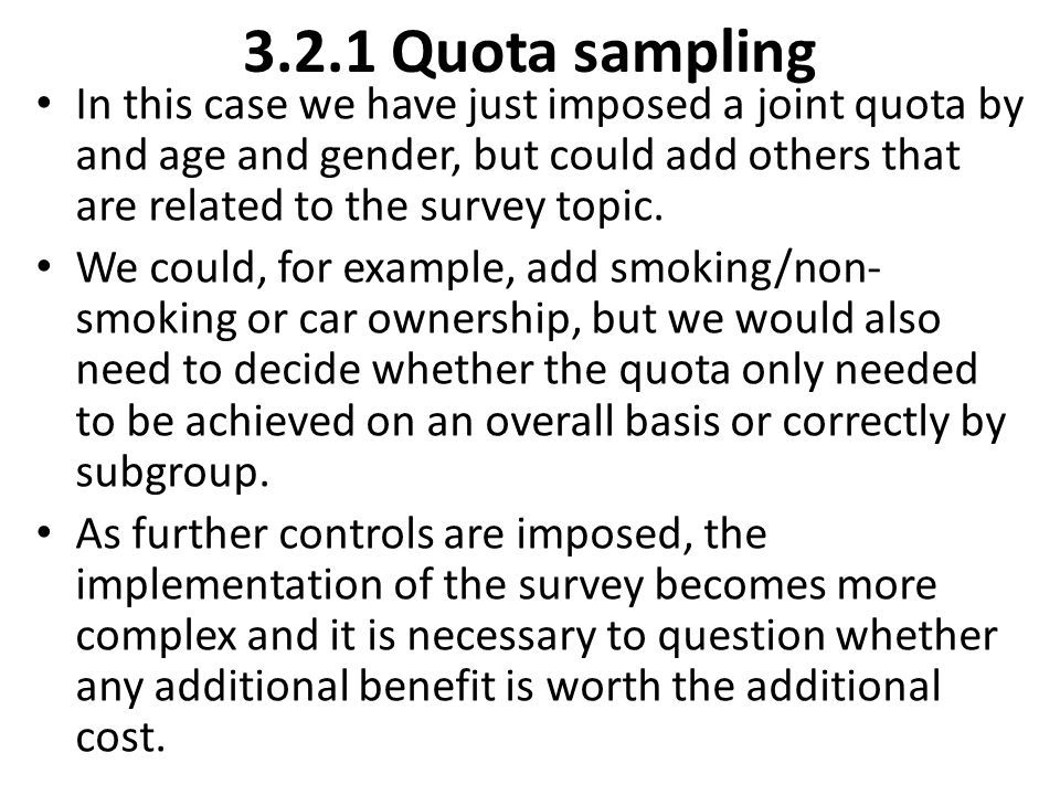 3.2.1 Quota sampling In this case we have just imposed a joint quota by and age and gender, but could add others that are related to the survey topic.