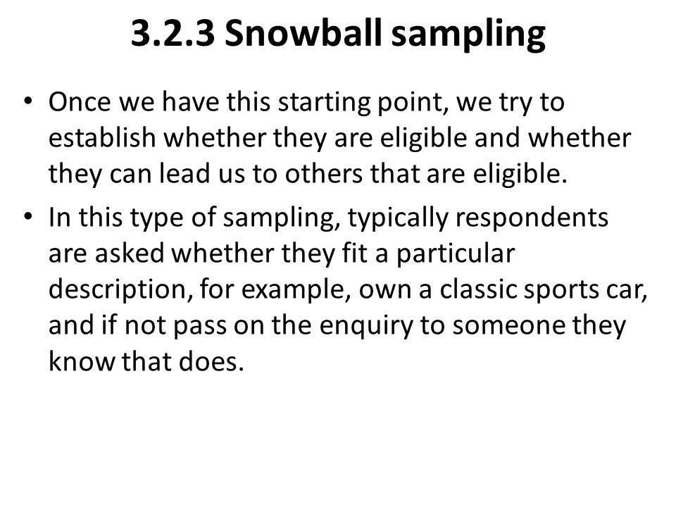 3.2.3 Snowball sampling Once we have this starting point, we try to establish whether they are eligible and whether they can lead us to others that ar