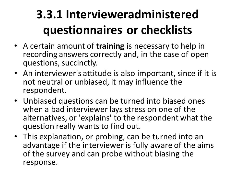 3.3.1 Interviewer­administered questionnaires or checklists A certain amount of training is necessary to help in recording answers correctly and, in t