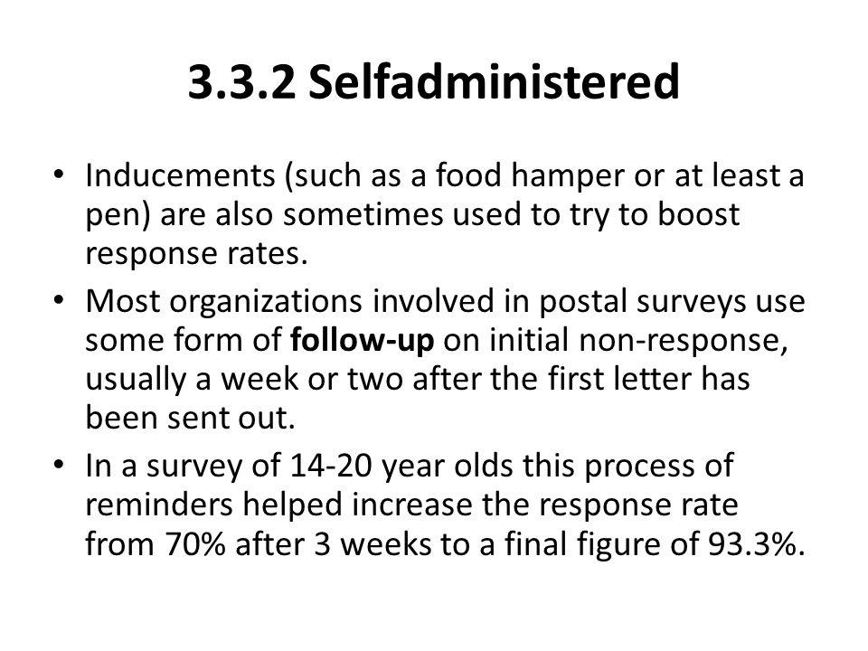 3.3.2 Self­administered Inducements (such as a food hamper or at least a pen) are also sometimes used to try to boost response rates. Most organizatio