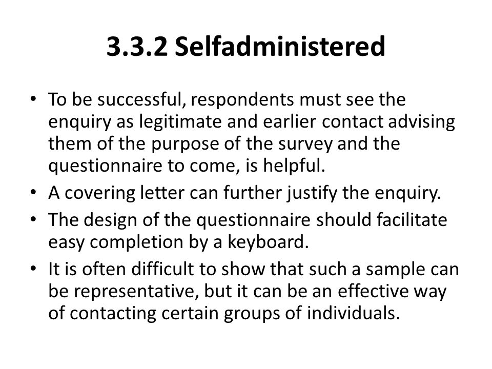 3.3.2 Self­administered To be successful, respondents must see the enquiry as legitimate and earlier contact advising them of the purpose of the surve