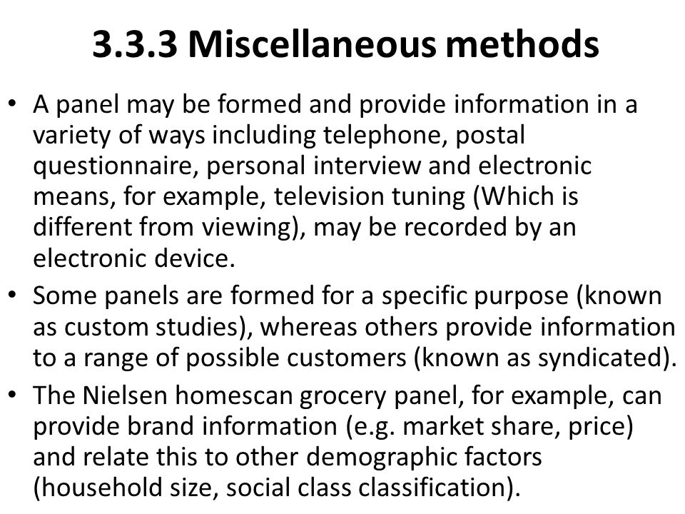 3.3.3 Miscellaneous methods A panel may be formed and provide information in a variety of ways including telephone, postal questionnaire, personal int