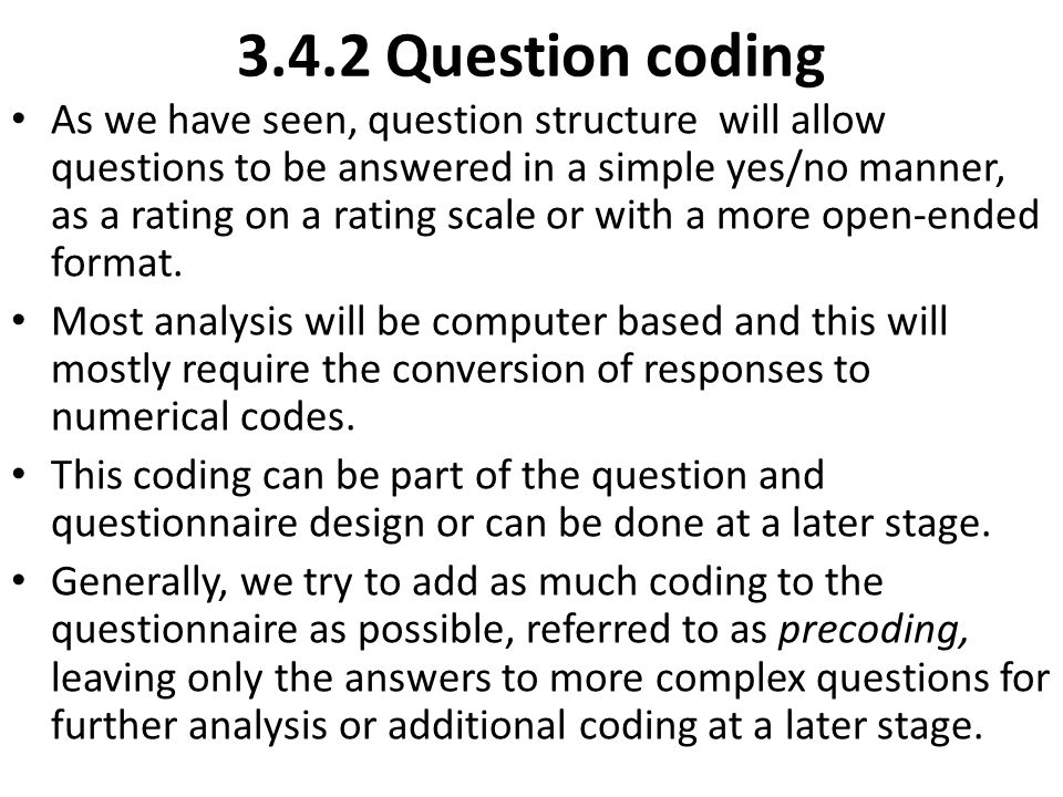 3.4.2 Question coding As we have seen, question structure will allow questions to be answered in a simple yes/no manner, as a rating on a rating scale