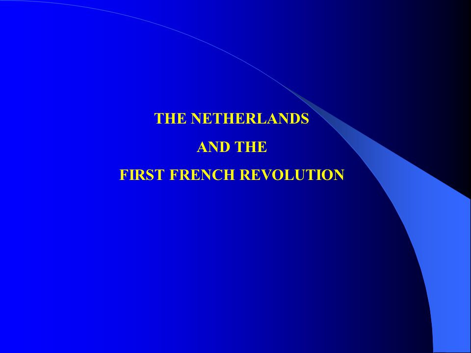 THE NETHERLANDS AND THE FIRST FRENCH REVOLUTION