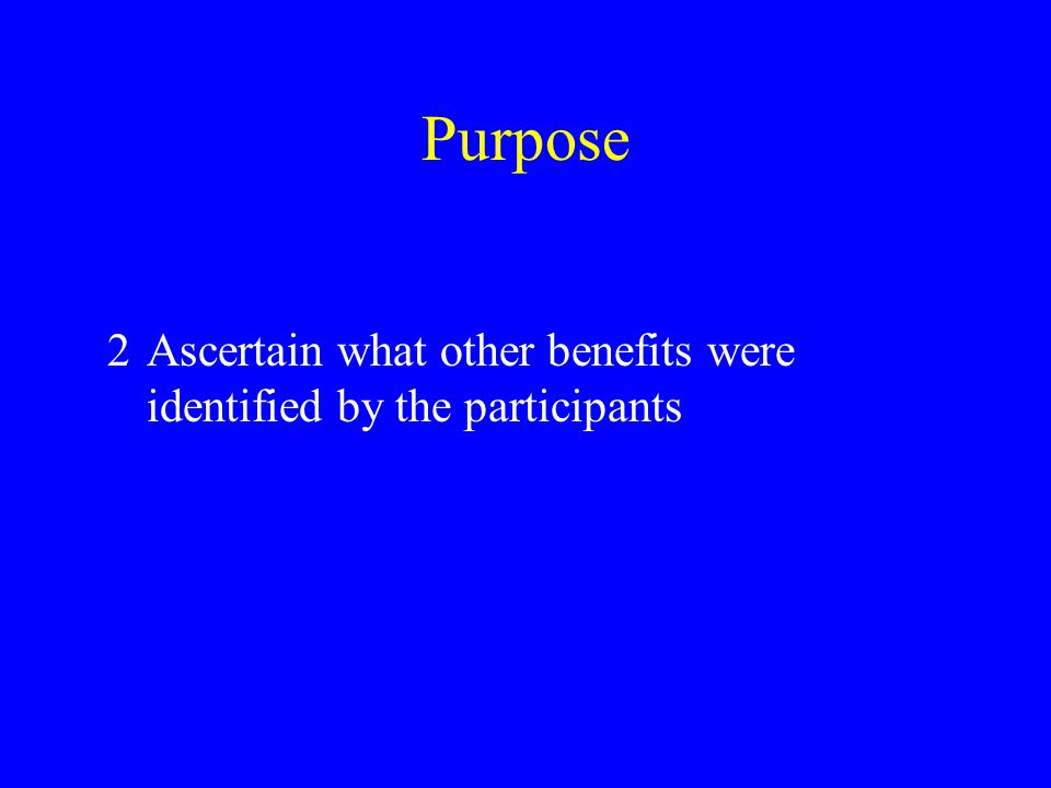 Purpose 2Ascertain what other benefits were identified by the participants
