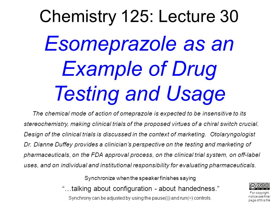 Chemistry 125: Lecture 30 Esomeprazole as an Example of Drug Testing and Usage The chemical mode of action of omeprazole is expected to be insensitive