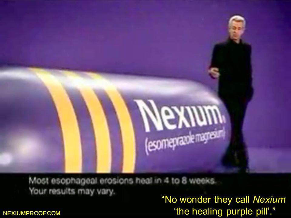 "Nexiumproof.com NEXIUMPROOF.COM ""No wonder they call Nexium 'the healing purple pill'."""