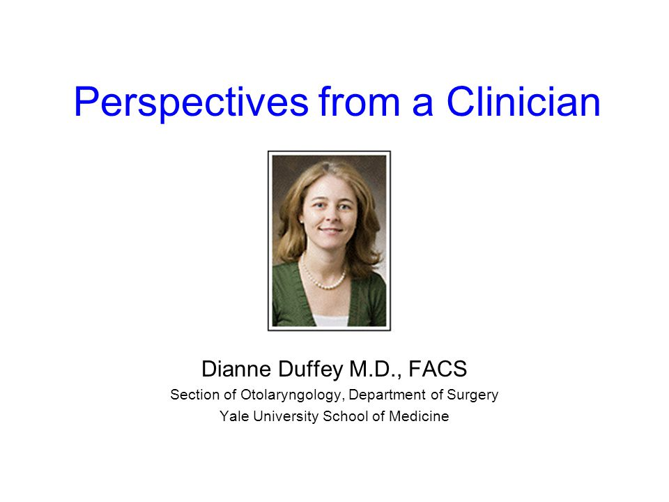 Perspectives from a Clinician Dianne Duffey M.D., FACS Section of Otolaryngology, Department of Surgery Yale University School of Medicine