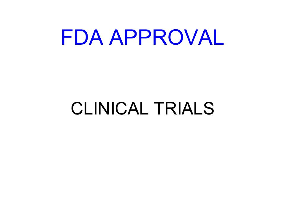 FDA APPROVAL CLINICAL TRIALS