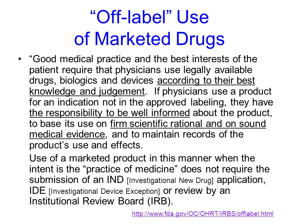 """""""Off-label"""" Use of Marketed Drugs """"Good medical practice and the best interests of the patient require that physicians use legally available drugs, bi"""