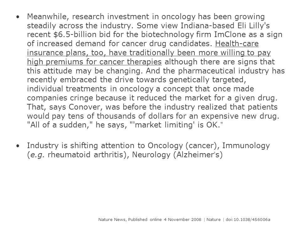 Meanwhile, research investment in oncology has been growing steadily across the industry. Some view Indiana-based Eli Lilly's recent $6.5-billion bid