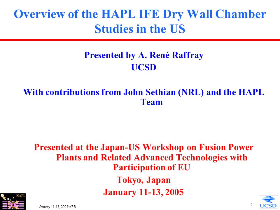 HAPL January 11-13, 2005/ARR 2 Outline Summary of IFE Technology Effort in US HAPL Program Overview HAPL Dry Wall Chamber Effort Conclusions
