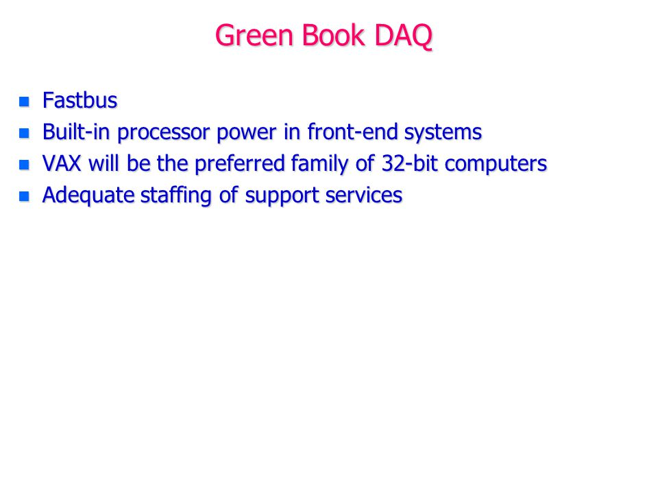 Green Book Offline (i) n Be careful of private computers n Double central batch capacity by 1987 –In retrospect we all had a poor understanding of Moore's Law and its vital long-term impact n Emulators to be driven by individual experiments n Need for general (networked) file system –Conceptual conversion of MSS –But no concept of worldwide system (like NFS or AFS) n Need for Microprocessor Support n Computing for Engineers – In general the level of computer support for engineers at CERN is inadequate and needs to be improved –Modern system needed for electronics design and VLSI