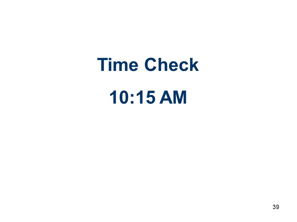 39 Time Check 10:15 AM