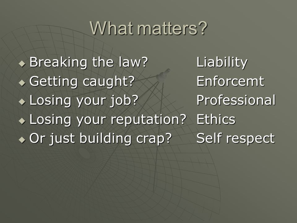 What matters.  Breaking the law. Liability  Getting caught.