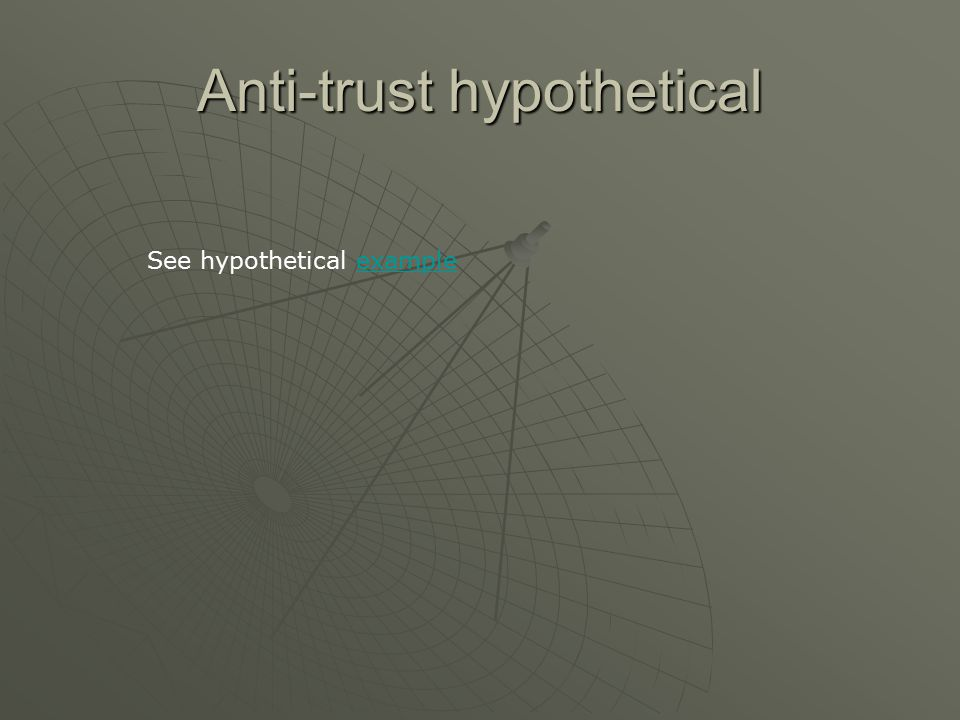 Anti-trust hypothetical See hypothetical exampleexample